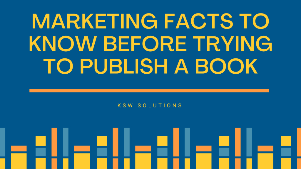 Marketing Facts To Know Before Trying To Publish A Book