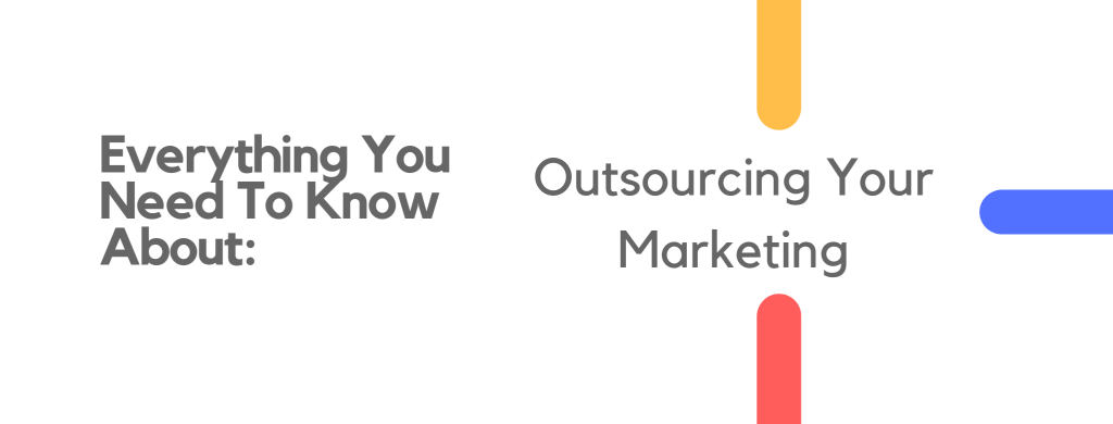 everything you need to know about outsourcing your marketing